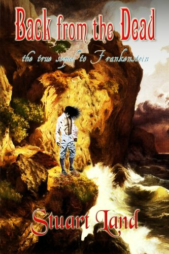 Back from the Dead: The True Sequel to Frankenstein 9781466400085