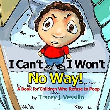 I Can't, I Won't, No Way! : A Book for Children Who Refuse to Poop