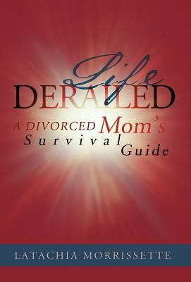Life Derailed: A Divorced Mom's Survival Guide 9781466901988