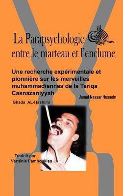 La Parapsychologie Entre Le Marteau Et L'Enclume: Une Recherche Exp Rimentale Et Pionni Re Sur Les Merveilles Muhammadiennes de La Tariqa Casnazaniyya 9781466903128