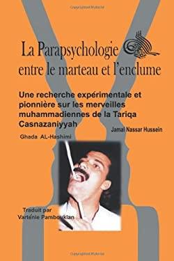 La Parapsychologie Entre Le Marteau Et L'Enclume: Une Recherche Exp Rimentale Et Pionni Re Sur Les Merveilles Muhammadiennes de La Tariqa Casnazaniyya