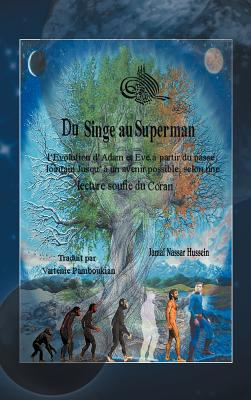 Du Singe Au Superman: L'Evolution D'Adam Et Eve, Partir Du Pass Lointain Jusqu' Un Avenir Possible, Selon Une Lecture Soufie Du Coran 9781466904149