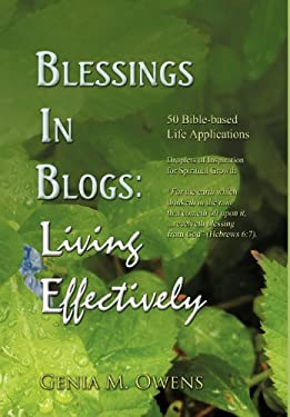 Blessings in Blogs: Living Effectively: 50 Bible-Based Life Applications 9781466911598
