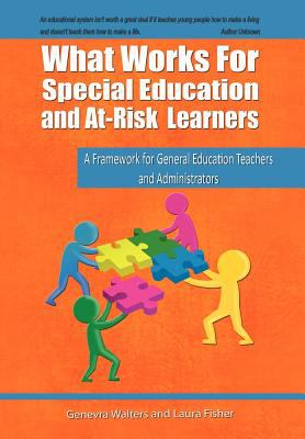 What Works for Special Education and At-Risk Learners: A Framework for General Education Teachers and Administrators 9781466923256
