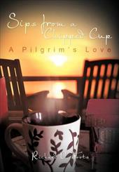 Sips from a Chipped Cup: A Pilgrim's Love 18553228