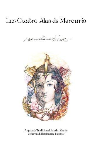 Las Cuatro Alas de Mercurio: Alquimia Tradicional de Alto Grado. Longevidad, Iluminaci N, Bienestar 9781466929395