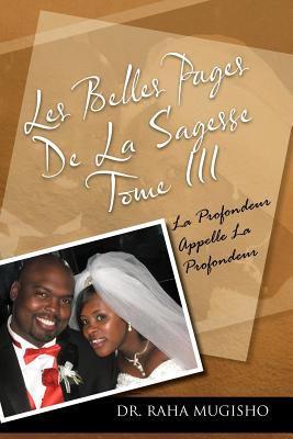 Les Belles Pages de La Sagesse Tome III: La Profondeur Appelle La Profondeur 9781466932470