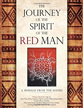 The Journey of the Spirit of the Red Man: A Message from the Elders 9781466937987