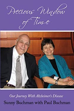Precious Window of Time: Our Journey with Alzheimer's Disease 9781467037716