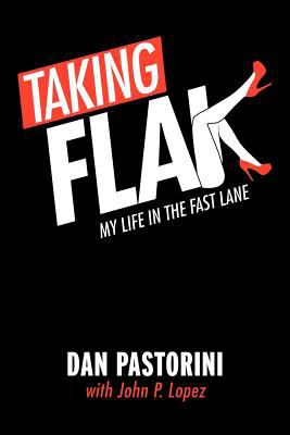 Taking Flak: My Life in the Fast Lane 9781467044684