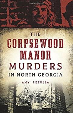 The Corpsewood Manor Murders in North Georgia (True Crime)