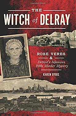The Witch of Delray: Rose Veres & Detroit's Infamous 1930s Murder Mystery (True Crime)