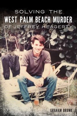 Solving the West Palm Beach Murder of Jeffrey Heagerty (True Crime)