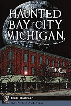 Haunted Bay City, Michigan (Haunted America)