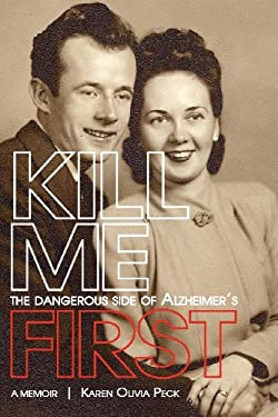 Kill Me First: The Dangerous Side of Alzheimer's 9781467504287