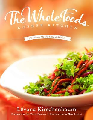 The Whole Foods Kosher Kitchen: Glorious Meals Pure and Simple 9781467507042