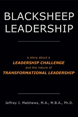 Blacksheep Leadership: A Story about a Leadership Challenge and the Nature of Transformational Leadership 9781467507226
