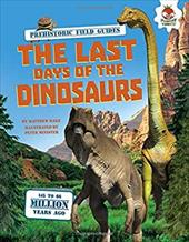 The Last Days of the Dinosaurs (Prehistoric Field Guides) 22935763