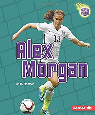 Alex Morgan (Amazing Athletes) (Amazing Athletes (Paperback))