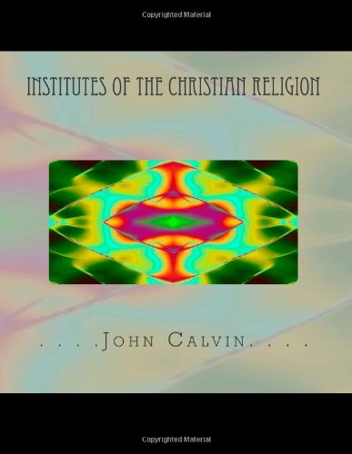 Institutes of the Christian Religion 9781467913706