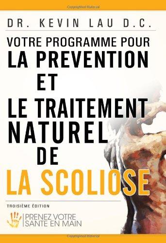 Votre Programme Pour La PR Vention Et Le Traitement Naturel de La Scoliose 9781468018004