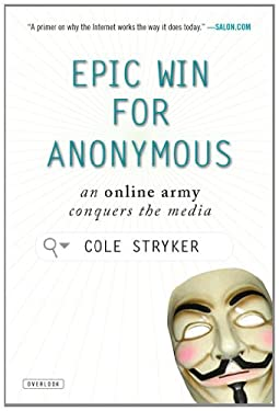 Epic Win for Anonymous: An Online Army Conquers the Media 9781468300598