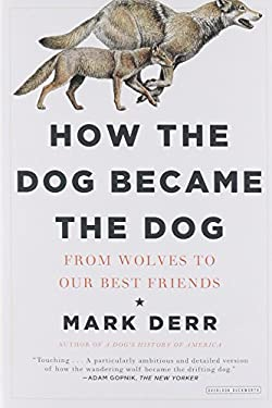 How the Dog Became the Dog: From Wolves to Our Best Friends 9781468302691