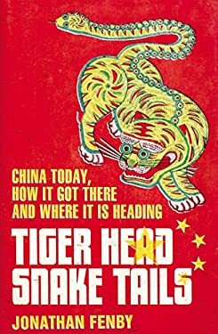 Tiger Head, Snake Tails: China Today, How It Got There, and Where It Is Heading 9781468303414