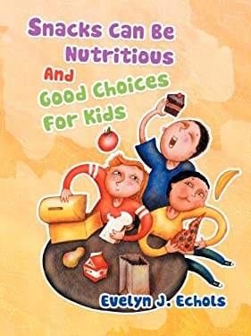 Snacks Can Be Nutritious and Good Choices for Kids 9781468500592