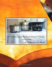 If These Old Pots Could Talk: A Family Cookbook 17705145