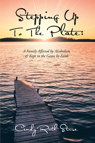 Stepping Up to the Plate: A Family Affected by Alcoholism & Kept in the Game by Faith 9781468540604