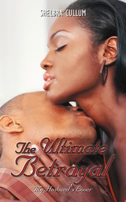 The Ultimate Betrayal: My Husband's Lover 9781468542554