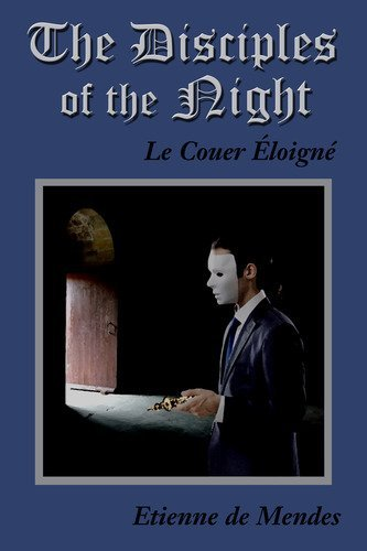 The Disciples of the Night: Le Couer Loign 9781468549874