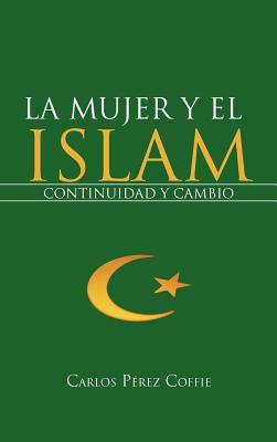 La Mujer y El Islam: Continuidad y Cambio 9781468595871