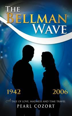 The Bellman Wave: A Tale of Love Madness and Time Travel. 9781468597578