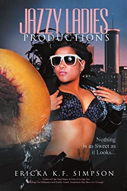 Jazzy Ladies Productions: Nothing Is as Sweet as It Looks 9781469134185