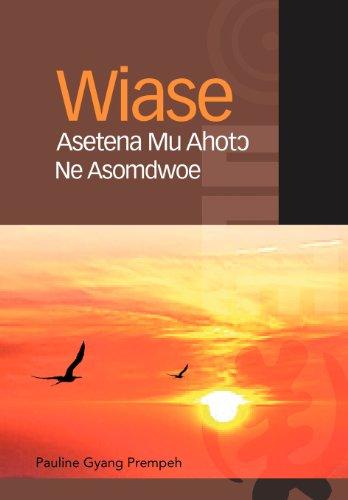 Wiase Asetena Mu Ahotɔ Ne Asomdwoe 9781469173276