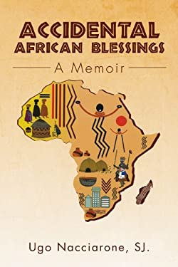 Accidental African Blessings: A Memoir 9781469182384