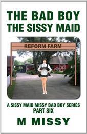 The Bad Boy, the Sissy Maid: A Sissy Maid Missy Bad Boy Series, Part Six 18261342
