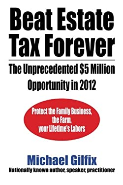 Beat Estate Tax Forever: The Unprecedented $5 Million Opportunity in 2012 9781469187327