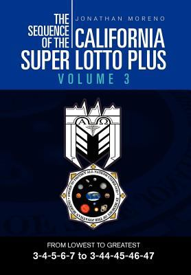 The Sequence of the California Super Lotto Plus Volume 3: From Lowest to Greatest 3-4-5-6-7 to 3-44-45-46-47 9781469193731