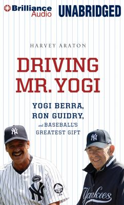 Driving Mr. Yogi: Yogi Berra, Ron Guidry, and Baseball's Greatest Gift 9781469201177