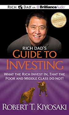 Rich Dad's Guide to Investing: What the Rich Invest In, That the Poor and Middle Class Do Not! 9781469202105