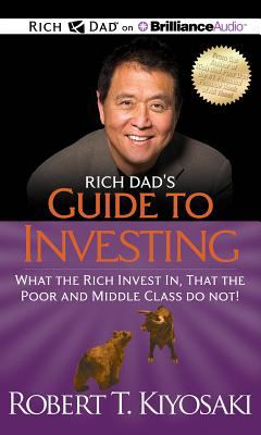 Rich Dad's Guide to Investing: What the Rich Invest In, That the Poor and Middle Class Do Not! 9781469202556