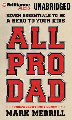 All Pro Dad: Seven Essentials to Be a Hero to Your Kids 9781469203928