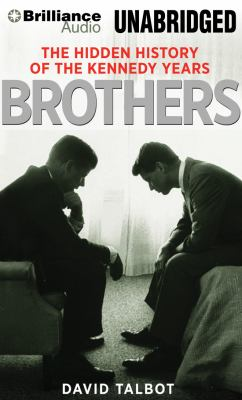 Brothers: The Hidden History of the Kennedy Years 9781469204017