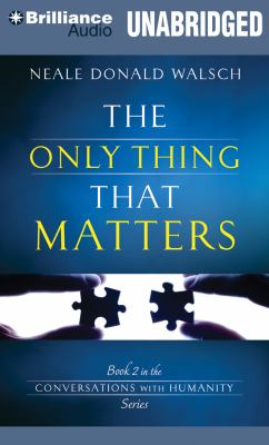 The Only Thing That Matters: Book 2 in the Conversations with Humanity Series 9781469207803