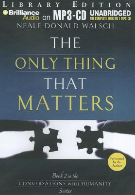 The Only Thing That Matters: Book 2 in the Conversations with Humanity Series 9781469207827