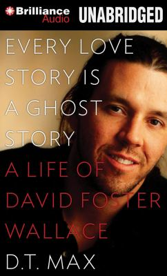 Every Love Story Is a Ghost Story: A Life of David Foster Wallace 9781469214870