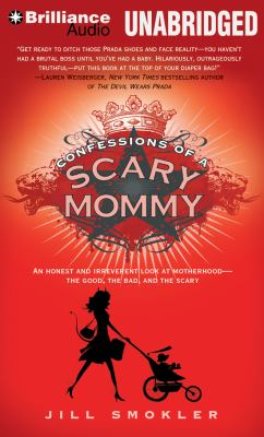 Confessions of a Scary Mommy: An Honest and Irreverent Look at Motherhood - The Good, the Bad, and the Scary 9781469219028